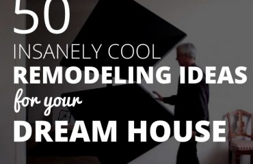 50 insanely cool remodeling ideas for your dream house