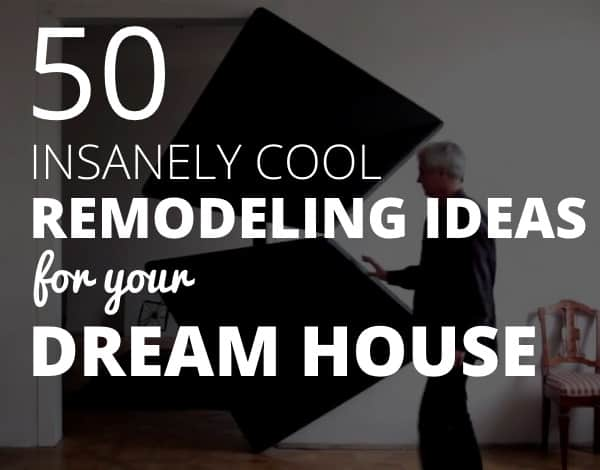 50 Insanely Cool Remodeling Ideas for Your Dream House - 123 Remodeling