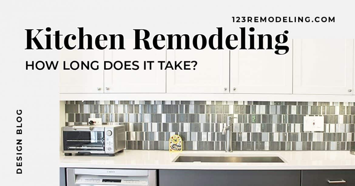 How long does a kitchen remodel take? - 123 Remodeling