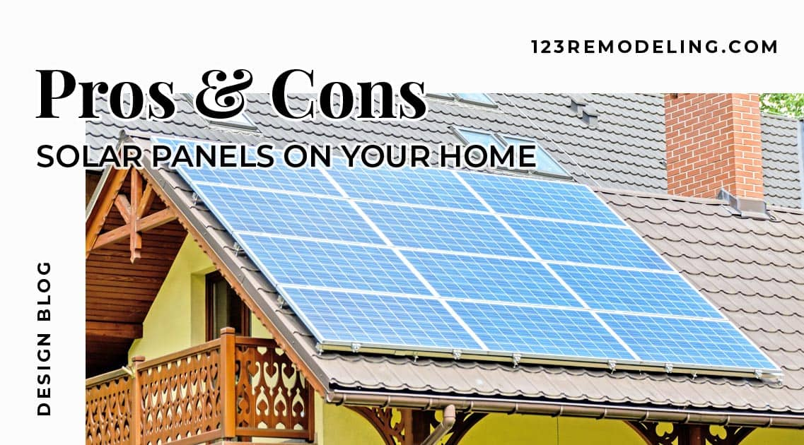 The Pros Amp Cons Of Solar Panels On Your Home 123 Remodeling